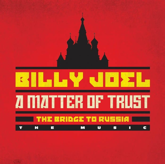 Billy Joel to release multi-media package 'A Matter of Trust – The Bridge to Russia'