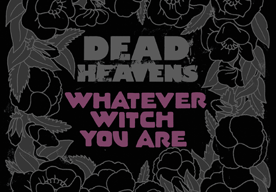 Album Review: 'Whatever Witch You Are' By Dead Heavens | @deadheavens
