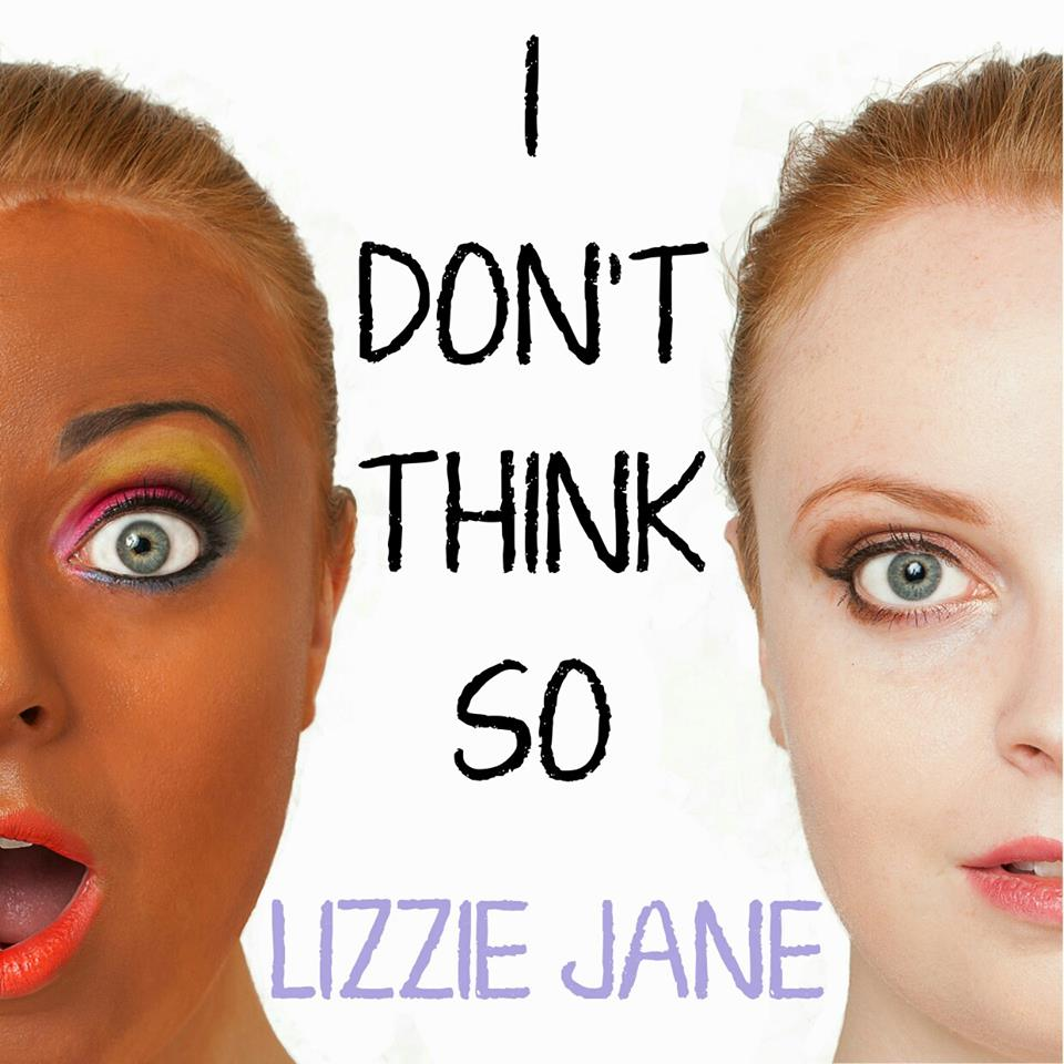 Spotlight song of the day: Lizzie Jane, 'I Don't Think So' – follow @LizzieJane