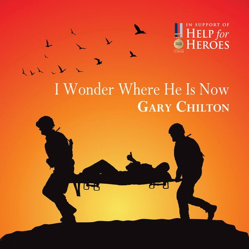 New Charity single – Gary Chilton raises money for Help For Heroes with 'I Wonder Where He Is Now' single