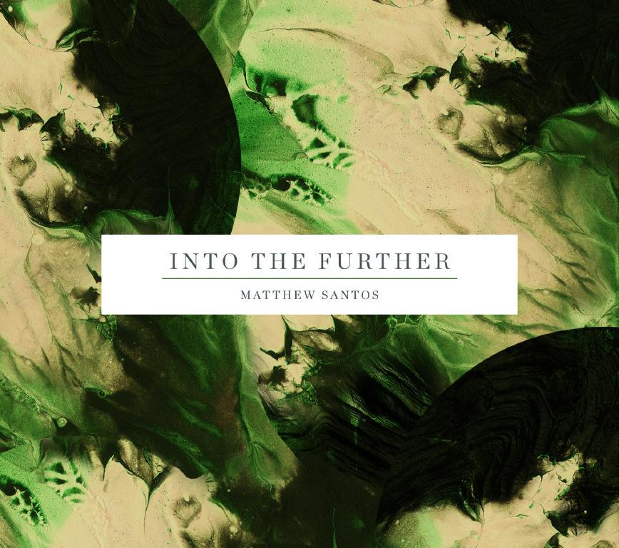 Single Review – Matthew Santos – Into the Further – follow @matthewsantos