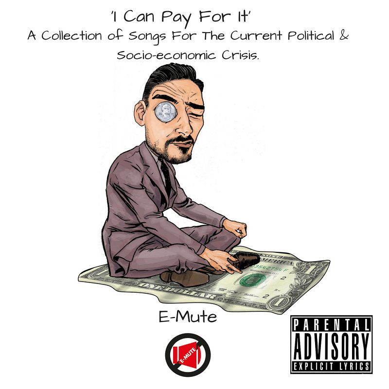 E-Mute EP: 'I Can Pay For It: A Collection of Songs for the Current Political & Socio-economic Crisis'