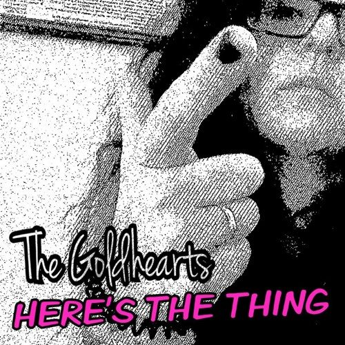 Lunchtime Listen: The Goldhearts – 'Here's the Thing'