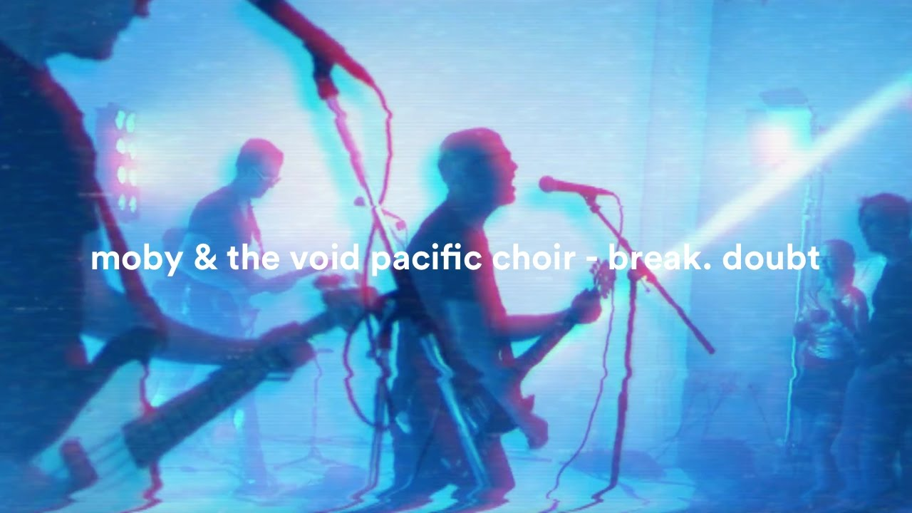 Moby & The Void Pacific Choir – Break. Doubt