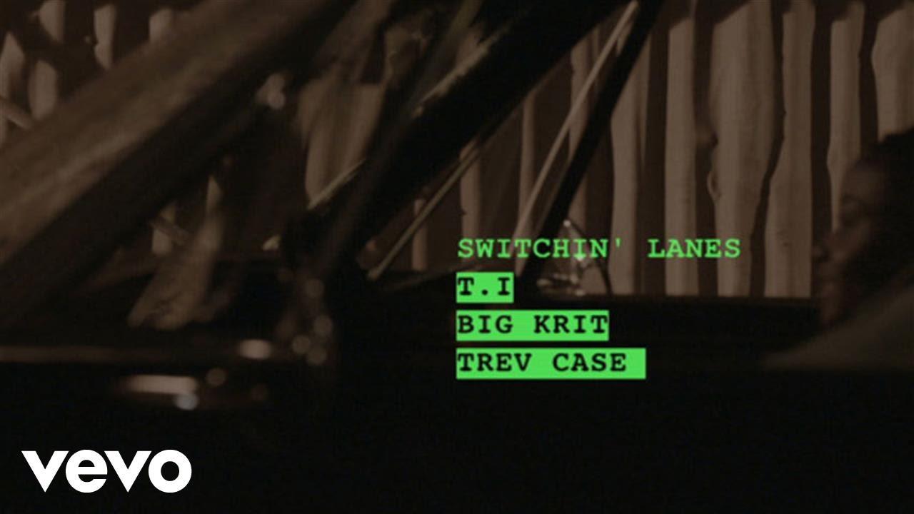 T.I. – Switchin Lanes ft. Big K.R.I.T., Trev Case
