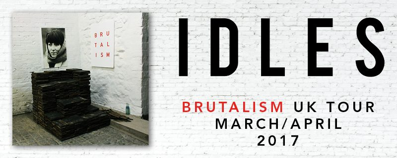 IDLES | UK Tour | March/April 2017 | @idlesband