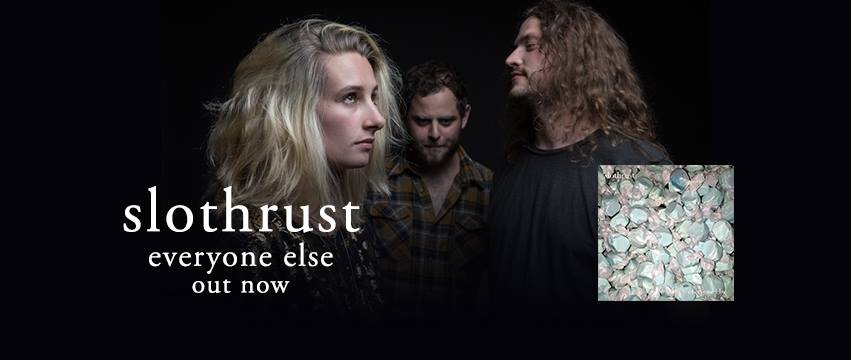 UK Album Release | SLOTHRUST – 'Everyone Else' | April 28th 2017 | @SLOTHRUST