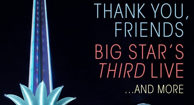'Thank You, Friends: Big Star's THIRD Live… And More' | Released By Concord Bicycle Music | @concordrecords