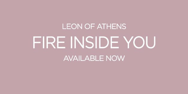 Leon of Athens Releases Video for 'Fire Inside You' | Headline London Show November 17th | @leonofathens
