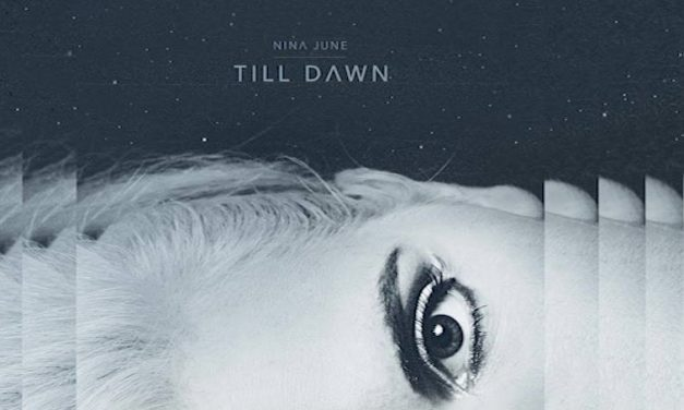 Introducing Nina June: New Single 'Till Dawn' Out Now | Global Debut LP to be Released March 16, 2018