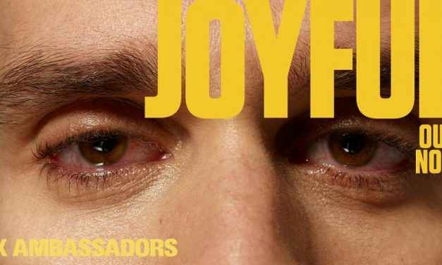 X Ambassadors Release Powerful and Redemptive New Single 'Joyful'