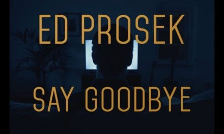 Ed Prosek – Say Goodbye (Official Music Video)