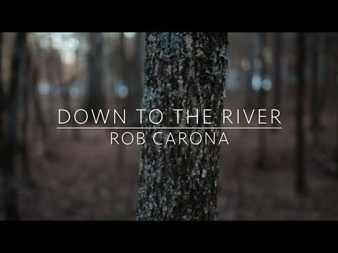 Rob Carona – Down To The River (Official Music Video)